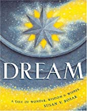 Dream: A Tale of Wonder, Wisdom & Wishes by Susan V. Bosak (October 31, 2004) Hardcover 2nd imp