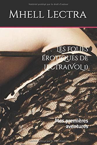Les folies érotiques de Lectra (VOL 1): Mes premières aventures