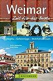 Bruckmann Reiseführer Weimar: Zeit für das Beste. Highlights, Geheimtipps, Wohlfühladressen.