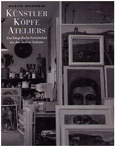 Künstler. Köpfe. Ateliers: Eine fotografische Portraitarbeit aus dem Berliner Südosten