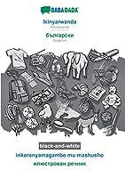 BABADADA black-and-white, Ikinyarwanda - Bulgarian (in cyrillic script), inkoranyamagambo mu mashusho - visual dictionary (in cyrillic script): Kinyarwanda - Bulgarian (in cyrillic script), visual dictionary
