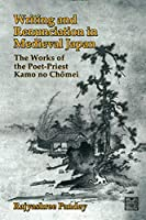 Writing and Renunciation in Medieval Japan: The Works of the Poet-priest Kamo No Chomei (Michigan Monograph Series in Japanese Studies)