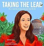 Taking the Lead: How Jacinda Ardern Wowed the World (David Hill Kiwi Legends)