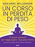 Un Corso in Perdita di Peso: 21 lezioni spirituali per raggiungere il tuo peso ideale secondo i principi di 'Un Corso in Miracoli'