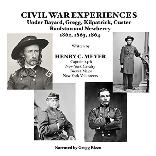 Civil War Experiences under Bayard, Gregg, Kilpatrick, Custer, Raulston, and Newberry, 1862, 1863, 1864 audiobook cover art