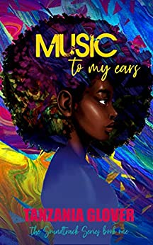 Music To My Ears (The Soundtrack Series Book 1) by [Tanzania Glover]