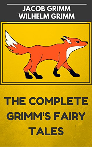 The Complete Grimm's Fairy Tales: By Jacob and Wilhelm Grimm : Illustrated (English Edition)
