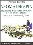Aromaterapia: Enciclopedia de las plantas aromáticas y de sus aceites esenciales. Los usos en belleza, cocina y salud (Biblioteca de la Salud)