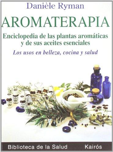 Aromaterapia: Enciclopedia de las plantas aromáticas y de s