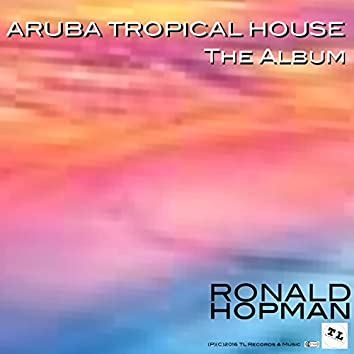 Aruba Tropical House: The Album