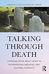 Talking Through Death: Communicating about Death in Interpersonal, Mediated, and Cultural Contexts Kindle Edition