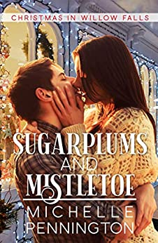 Sugarplums and Mistletoe (Christmas in Willow Falls Book 2) by [Michelle Pennington]