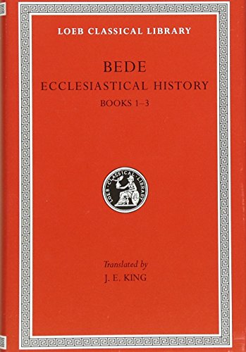 Bede: Ecclesiastical History, Books I-III (Loeb Classical Library No. 246) (Volume I)