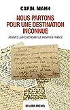 Nous partons pour une destination inconnue - Femmes juives pendant la Shoah en France