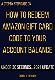 How to Redeem Amazon gift card code to your account balance: The 2021 update with illustrative images that will show you how to redeem any amount of Amazon ... Account using Smart Guides/Techniques)