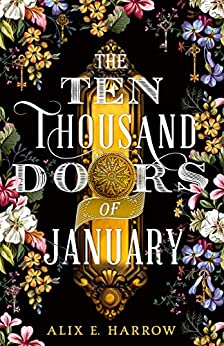The Ten Thousand Doors of January: A spellbinding tale of love and longing by [Alix E. Harrow]