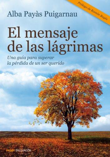 El mensaje de las lágrimas: Una guía para superar la pérdida de un ser querido (Divulgación)