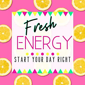 Fresh Energy - Start Your Day Right