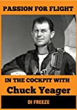 In the Cockpit with Chuck Yeager (Passion for Flight Book 1)