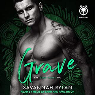 Grave     Dead Souls MC Series, Book 2              Written by:                                                                                                                                 Savannah Rylan                               Narrated by:                                                                                                                                 Melissa Barr,                                                                                        Paul Brion                      Length: 5 hrs and 49 mins     Not rated yet     Overall 0.0