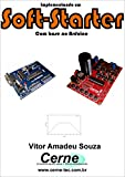 Implementando um Soft-Starter    Com base no Arduino (Portuguese Edition)