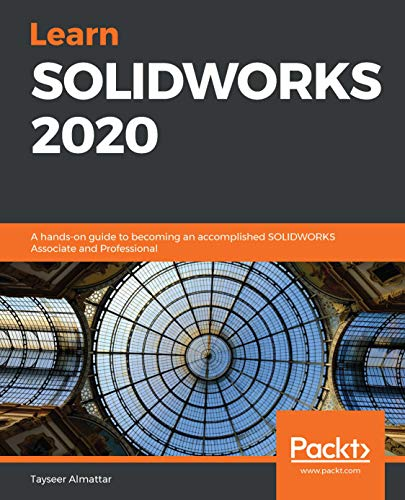 Learn SOLIDWORKS 2020: A hands-on guide to becoming an accomplished SOLIDWORKS Associate and Professional (English Edition)