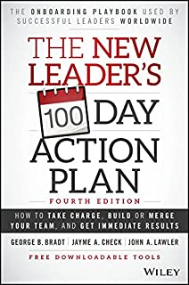 The New Leader′s 100–Day Action Plan: How to Take Charge, Build or Merge Your Team, and Get Immediate Results