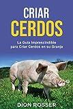 Criar cerdos: La guía imprescindible para criar cerdos en su granja