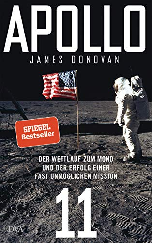 Apollo 11: Der Wettlauf zum Mond und der Erfolg einer fast unmöglichen Mission - Mit zahlreichen farbigen Abbildungen