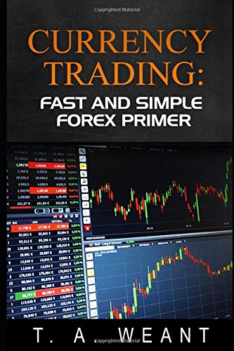 Currency Trading: Fast and Easy FOREX Primer