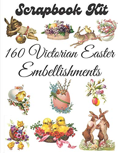 160 Victorian Easter Embellishments: Ephemera Elements for Decoupage, Notebooks, Journaling or Scrapbooks. Vintage Things to cut out and Collage
