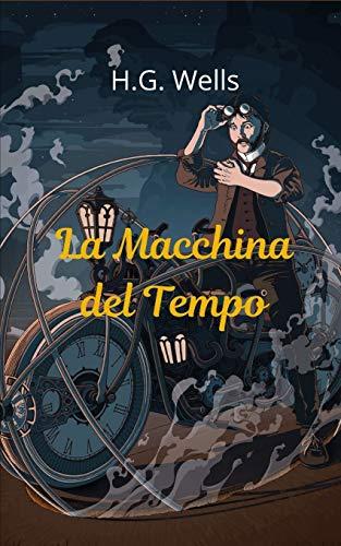 La Macchina del Tempo: Interessante romanzo di H. G. Wells sui viaggi nel tempo e l'evoluzione umana