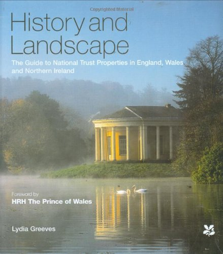 History And Landscape: The Guide to National Trust Properties in England, Wales And Northern Ireland (National Trust History & Heritage)