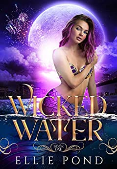 Wicked Water: A Paranormal Mermaid Romance Reverse Harem in the Dark Wing Universe (Enchanted Elements Book 1) by [Ellie Pond]