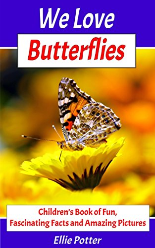 Books for Kids: We Love Butterflies! Children's Book of Fun, Fascinating Facts and Amazing Pictures: Animal Picture Books (Animal Encyclopedia, Animal Photo Books, Zoology Books fo