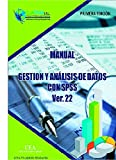 MANUAL. GESTION Y ANALISIS DE DATOS CON SPSS VER 22 (Spanish Edition)