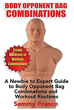 Body Opponent Bag Combinations  A Newbie to Expert Guide to Body Opponent Bag Combinations and Workout Routines