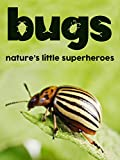 Bugs Natures Little Superheroes