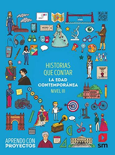 Historias que contar. La Edad Contemporánea (Nivel III). Aprendo con proyectos