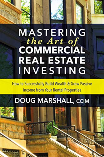 Real Estate Investing Books! - Mastering the Art of Commercial Real Estate Investing: How to Successfully Build Wealth & Grow Passive Income from Your Rental Properties