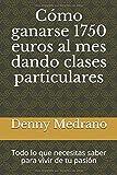 Cómo ganarse 1750 euros al mes dando clases particulares: Todo lo que necesitas saber para vivir de tu pasión