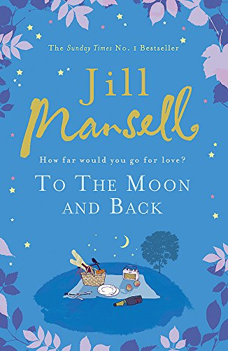 To The Moon And Back: An uplifting tale of love, loss and new beginnings: How far would you go for Love?