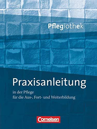 Pflegiothek - Für die Aus-, Fort- und Weiterbildung - Einführung und Vertiefung für die Aus-, Fort-, und Weiterbildung: Praxisanleitung in der Pflegeausbildung - Fachbuch