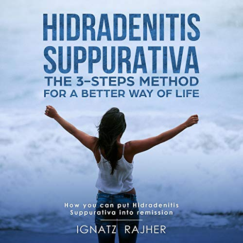 Hidradenitis Suppurativa: The 3-Steps Method for a Better Way of Life  By  cover art