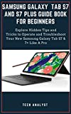 SAMSUNG GALAXY TAB S7 AND S7 PLUS GUIDE BOOK FOR BEGINNERS: Explore Hidden Tips and Tricks to Operate and Troubleshoot Your New Samsung Galaxy Tab S7 & 7+ Like A Pro