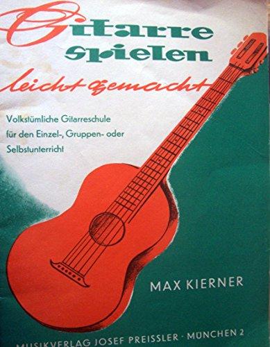 Gitarre spielen leicht gemacht 1. Melodiespiel, Akkordspiel, Schlagtechnik. Volkstümliche Gitarrenschule für Einzel-, Gruppen- und Selbstunterricht.