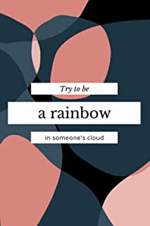 Maya Angelou: Try To Be A Rainbow In Someone's Cloud Motivational Lined Notebook/Journal: 6x9 Inch 100 Pages To Do List, P...