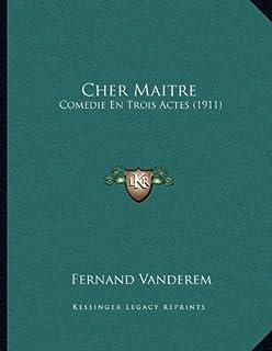 Cher Maitre: Comedie En Trois Actes (1911)