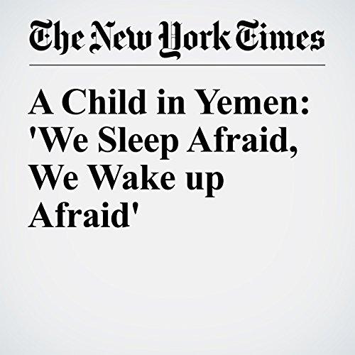 A Child in Yemen: 'We Sleep Afraid, We Wake up Afraid' audiobook cover art