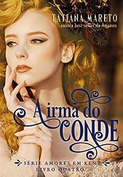 A Irmã do Conde (Amores em Kent Livro 4) por [Tatiana Mareto  Silva]